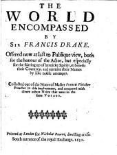"Sir Francis Drake Revived: ""The world encompassed by Sir Francis Drake. Offered now at last to publique view, both for the honour of the actor, but especially for the stirring up of heroicke spirits, to benefit their countrey, and eternize their names by like noble attempts. Collected out of the notes of Master Francis Fletcher preacher in this imployment, and compared with divers other notes that went in the same voyage by Sir Francis Drake"""