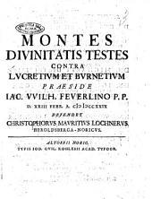 Montes divinitatis testes contra Lucretium et Burnetium Praeside Iac. Wilh. Feuerlino d. 23 febr. 1729 defendet Christophorus Mauritius Lochnerus Heroldsberga-Noricus