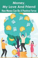Money  My Love And Friend PDF