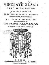 Vincentij Blasij Garciae Valentini Oratio funebris in laudem Alexandri Farnesii, serenissimi Parmae, & Placentiae ducis. ..