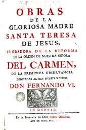 Obras de la Gloriosa Madre Santa Teresa de Jesus, 1: fundadora de la Reforma de la orden de Nuestra Señora del Carmen de la primitiva observanciá