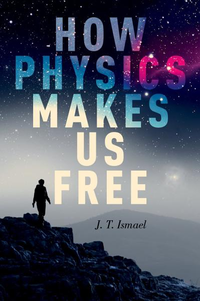 Download How Physics Makes Us Free Book
