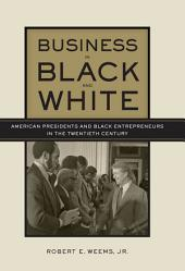 Business in Black and White: American Presidents and Black Entrepreneurs in the Twentieth Century