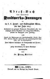 Adreß-Buch der ehrsamen Handwerks-Innungen in ... Wien für das Jahr 1827. Enthaltend ein Nahmens-Verzeichniss aller ... Vorsteher und Meister, sodann der Befugten jeder Innung (etc.)