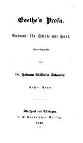 Goethe's Prosa: Auswahl für Schule und Haus, Band 1
