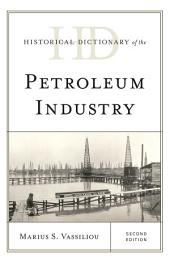 Historical Dictionary of the Petroleum Industry: Edition 2