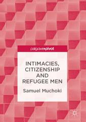 Intimacies, Citizenship and Refugee Men