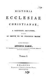 Historia Ecclesiæ Christianæ, a nativitate Salvatoris usque ad obitum Pii vii: Volume 1
