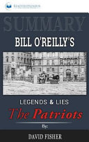 Summary  Bill O Reilly s Legends and Lies  the Patriots Book