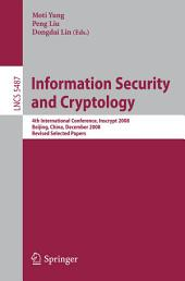 Information Security and Cryptology: 4th International Conference, Inscrypt 2008, Beijing, China, December 14-17, 2008, Revised Selected Papers