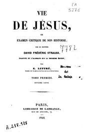 Vie de Jésus ou Examen critique de son histoire: T. I, 2e partie (1840. 341-754 p.)