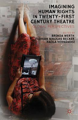Imagining Human Rights in Twenty First Century Theater