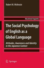 The Social Psychology of English as a Global Language: Attitudes, Awareness and Identity in the Japanese Context