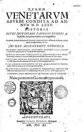 Rerum venetarum ab urbe condita ad annum 1575 historia Petri Justiniani,... ab eodem autore denuo revisa... Cui haec accesserunt opuscula : Bernardi Justiniani,... legati veneti, oratio apud Sixtum IV pontificem maximum habita ; Ludovici Heliani,... de bello suscipiendo adversus Venetianos et Turcas oratio ; Coriolani Cepionis,... de Petri Mocenici, venetae classis imp., contra Ottomannum, Turcarum principem, rebus gestis libri III ; P. Callimachi Experientis, de his quae a Venetis tentata sunt, Persis ac Tartaris contra Turcas movendis, narratio ; Alexandri Peantii Benedicti,... de bello Venetorum cum Carolo VIII, Gallorum rege, anno 1496 gesto, libri II ; Pamphili Sassi,... de eodem bello carmen