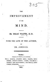 The Improvement of the Mind ... With the Life of the Author by Dr. Johnson. [With a Portrait.]