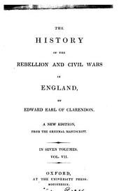The history of the rebellion and civil wars in England: Volume 7