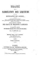Traité de la fabrication des liqueurs et de la distillation des alcools: Volume1