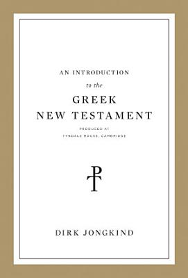An Introduction to the Greek New Testament  Produced at Tyndale House  Cambridge
