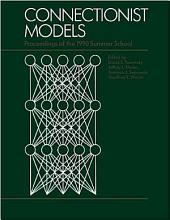 Connectionist Models: Proceedings of the 1990 Summer School
