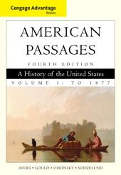 Cengage Advantage Books: A History in the United States, Volume I: To 1877: Edition 4