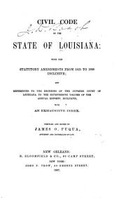 Civil Code of the State of Louisiana: With the Statutory Amendments from 1825 to 1866 Inclusive, and References to the Decisions of the Supreme Court of Louisiana to the Seventeenth Volume of the Annual Reports, Inclusive, with an Exhaustive Index