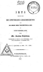 Iets voor of over de openbare geschiedenis van de orde der vrijmetselaars in Oud-Nederland ...: Bevat tevens: Bijlage