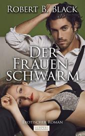 Der Frauenschwarm - Erotischer Roman [Edition Edelste Erotik]