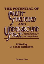The Potential of Earth-Sheltered and Underground Space: Today's Resource for Tomorrow's Space and Energy Viability