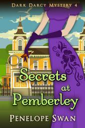 Secrets at Pemberley ~ A romantic Regency mystery for Jane Austen fans: (A Pride and Prejudice Variation)