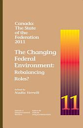 Canada: The State of the Federation, 2011: The Changing Federal Environment: Rebalancing Roles