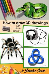 How to Draw 3D Drawings: with Colored Pencils