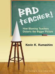 Bad Teacher How Blaming Teachers Distorts The Bigger Picture Book PDF