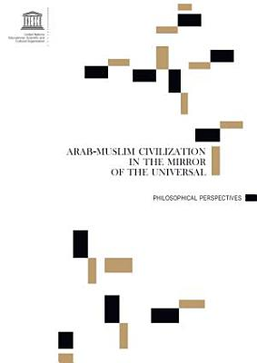 arab muslim civilization in the mirror of the universal  philosophical perspectives