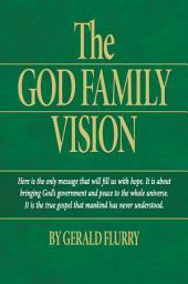 The God Family Vision: The true Gospel of Jesus Christ