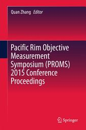 Pacific Rim Objective Measurement Symposium (PROMS) 2015 Conference Proceedings