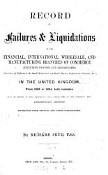 Record of failures and liquidations in the financial  international  wholesale and manufacturing branches of commerce     in the United Kingdom     1865 to     1876  1865 to 1884 PDF