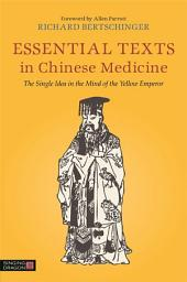 Essential Texts in Chinese Medicine: The Single Idea in the Mind of the Yellow Emperor
