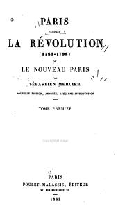 Paris pendant la révolution (1789-1798): ou, Le nouveau Paris, Volume1