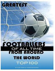 Greatest Footballers Of All Time From Around The World Top 100 Book PDF