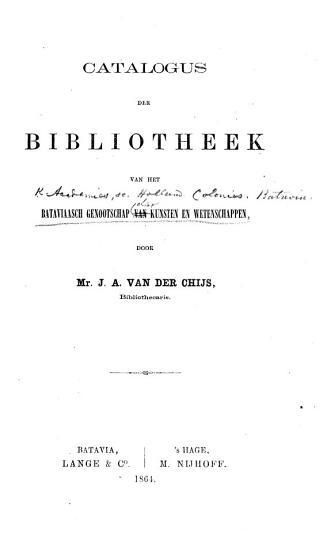 Catalogus der Bibliotheek van het Bataviaasch Genootschap     Door Mr  J  A  van der Chijs PDF