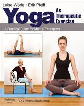 Yoga as Therapeutic Exercise E-Book: A Practical Guide for Manual Therapists
