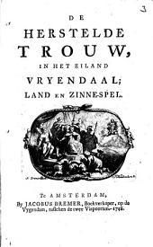 De herstelde trouw, in het eiland Vryendaal;: land en zinnespel, Volume 1