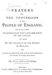Prayers for the Conversion of the People of England; and of all others separated from the faith and unity of the church. (Composed in Latin ... by Cardinal Wiseman, etc.) [Translated into English.] Set forth by the authority of the Bishops of England. ... The newly authorized edition