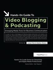 Hands-On Guide to Video Blogging and Podcasting: Emerging Media Tools for Business Communication