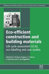 Eco-efficient Construction and Building Materials: Life Cycle Assessment (LCA), Eco-Labelling and Case Studies