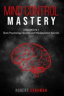 Mind Control Mastery   2 Books in 1   Dark Psychology Secrets and Manipulation Secrets PDF