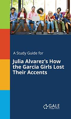 A Study Guide for Julia Alvarez s How the Garcia Girls Lost Their Accents
