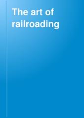 The Art of Railroading: Or, The Technique of Modern Transportation, Volume 5
