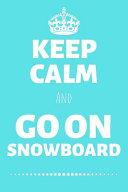 Keep Calm And Go On Snowboard