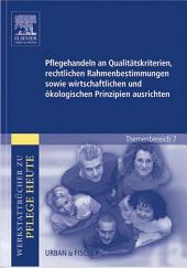 Pflegehandeln an Qualitätskriterien, rechtlichen Rahmenbestimmungen sowie wirtschaftlichen und ökologischen Prinzipien ausrichten: Werkstattbücher zu Pflege heute Themenbereich 7: Analyse und Vorschläge für den Unterricht